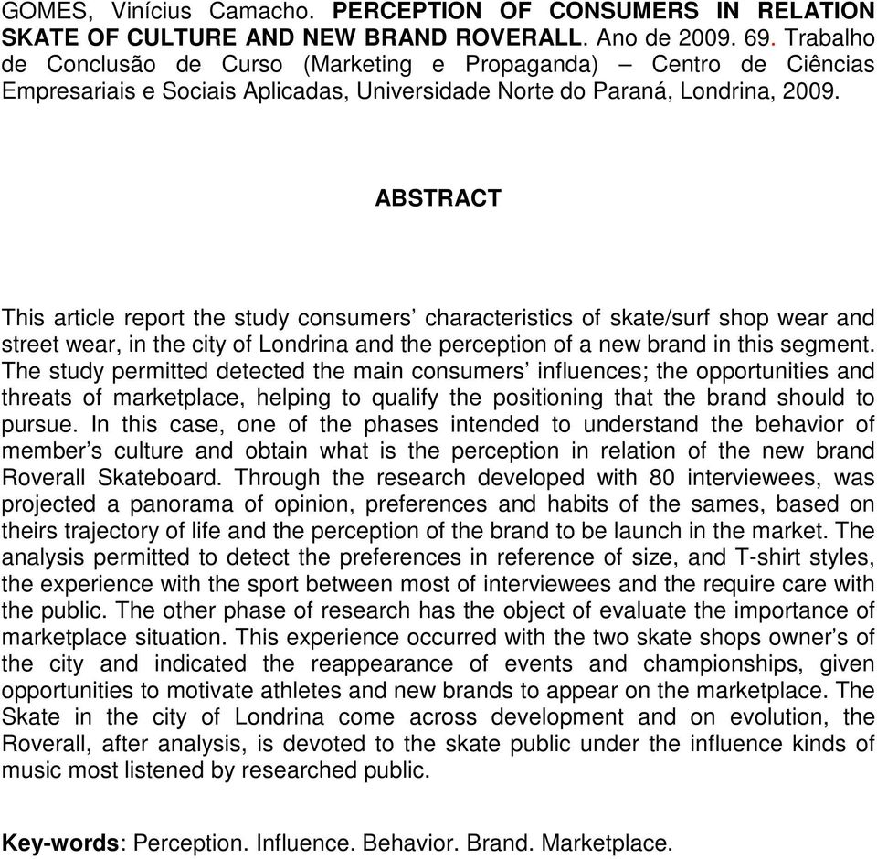 ABSTRACT This article report the study consumers characteristics of skate/surf shop wear and street wear, in the city of Londrina and the perception of a new brand in this segment.