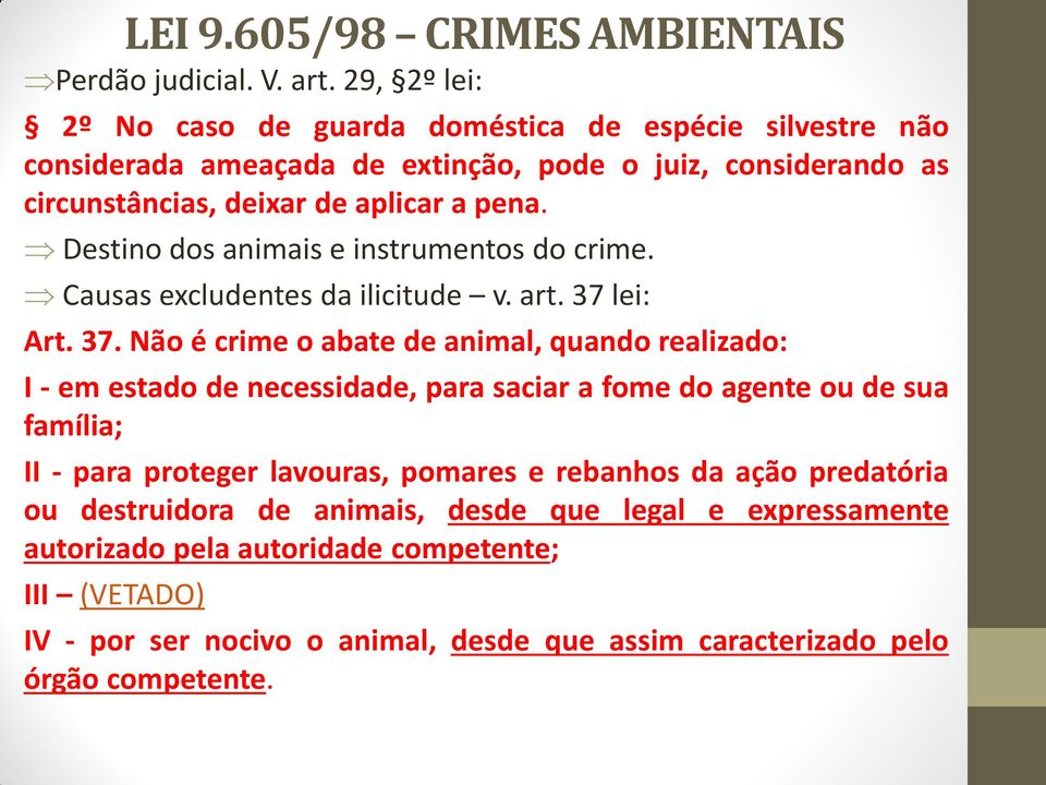 Destino dos animais e instrumentos do crime. Causas excludentes da ilicitude v. art. 37