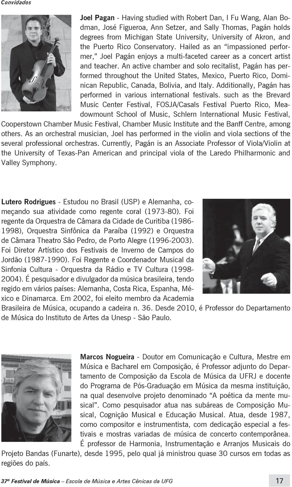 An active chamber and solo recitalist, Pagán has performed throughout the United States, Mexico, Puerto Rico, Dominican Republic, Canada, Bolivia, and Italy.