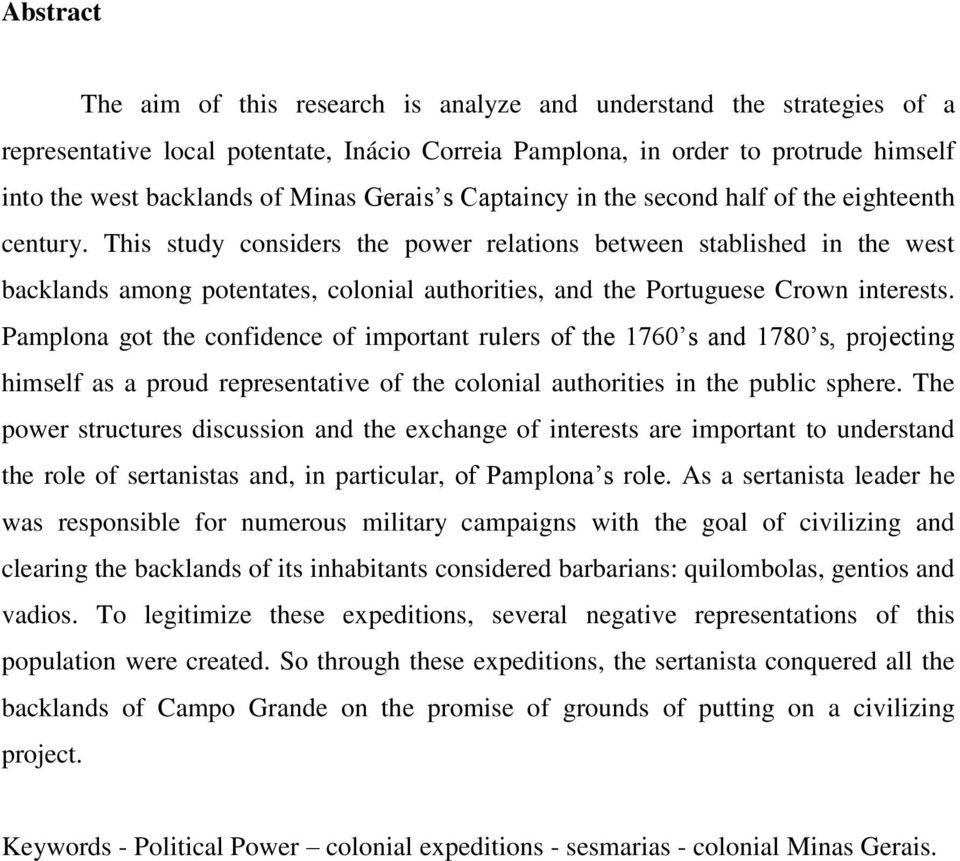 This study considers the power relations between stablished in the west backlands among potentates, colonial authorities, and the Portuguese Crown interests.