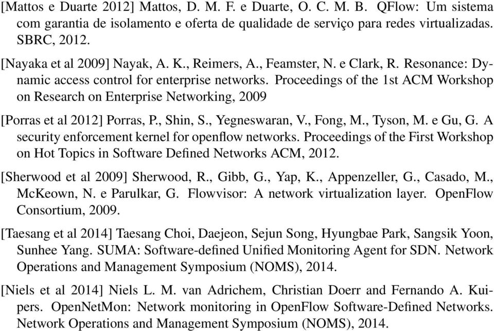 Proceedings of the 1st ACM Workshop on Research on Enterprise Networking, 2009 [Porras et al 2012] Porras, P., Shin, S., Yegneswaran, V., Fong, M., Tyson, M. e Gu, G.