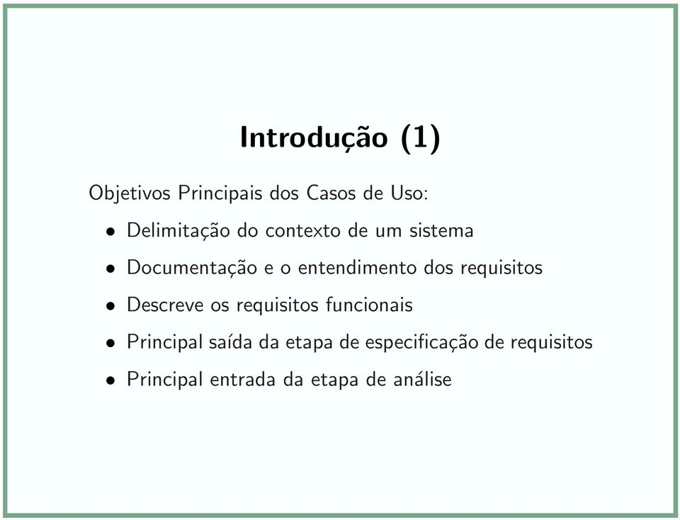 requisitos Descreve os requisitos funcionais Principal saída da