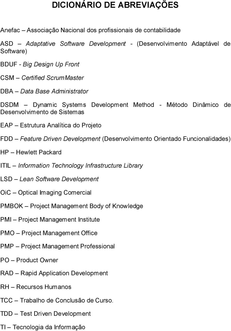 Development (Desenvolvimento Orientado Funcionalidades) HP Hewlett Packard ITIL Information Technology Infrastructure Library LSD Lean Software Development OiC Optical Imaging Comercial PMBOK Project