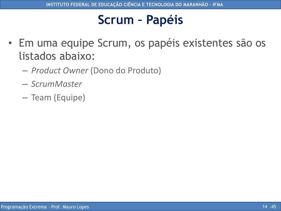 Owner (Dono do Produto) ScrumMaster Team