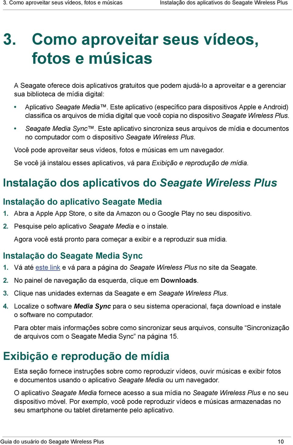 Este aplicativo (específico para dispositivos Apple e Android) classifica os arquivos de mídia digital que você copia no dispositivo Seagate Wireless Plus. Seagate Media Sync.