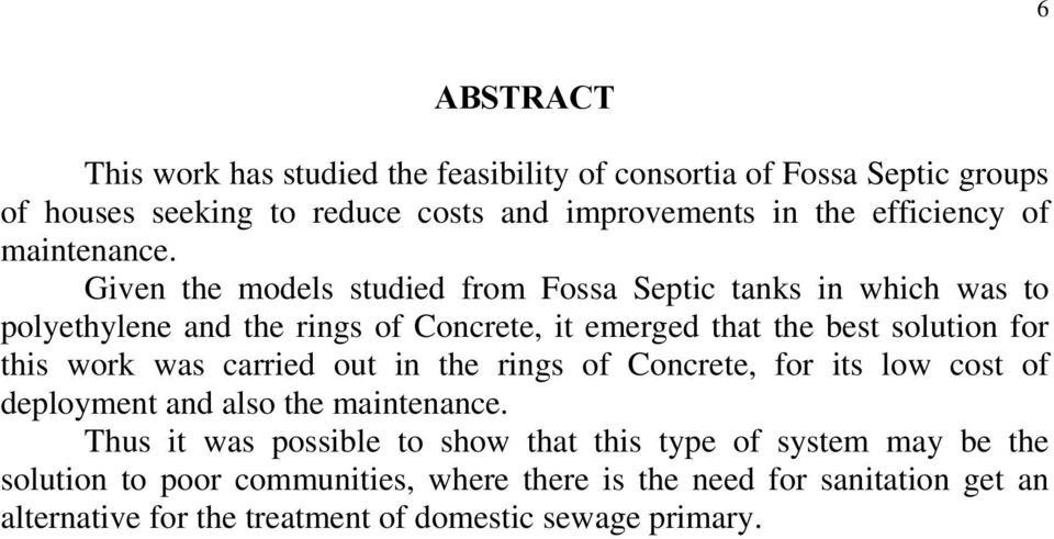 Given the models studied from Fossa Septic tanks in which was to polyethylene and the rings of Concrete, it emerged that the best solution for this work