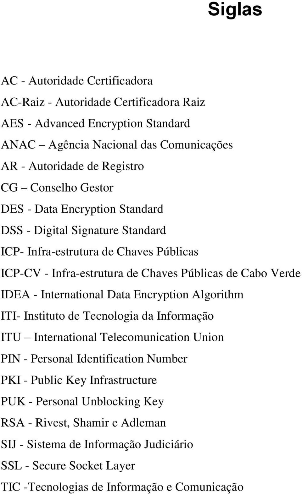 - International Data Encryption Algorithm ITI- Instituto de Tecnologia da Informação ITU International Telecomunication Union PIN - Personal Identification Number PKI - Public Key