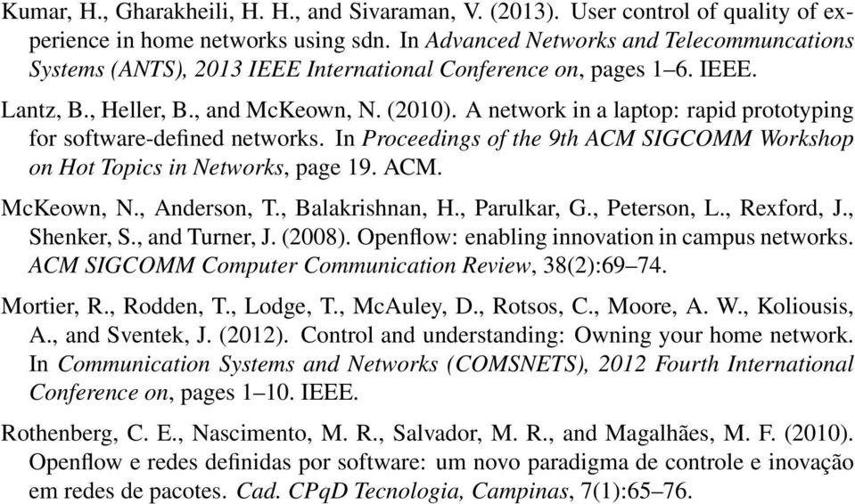 A network in a laptop: rapid prototyping for software-defined networks. In Proceedings of the 9th ACM SIGCOMM Workshop on Hot Topics in Networks, page 19. ACM. McKeown, N., Anderson, T.