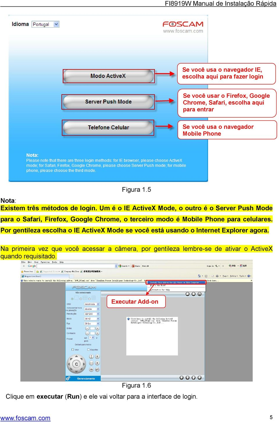Um é o IE ActiveX Mode, o outro é o Server Push Mode para o Safari, Firefox, Google Chrome, o terceiro modo é Mobile Phone para celulares.