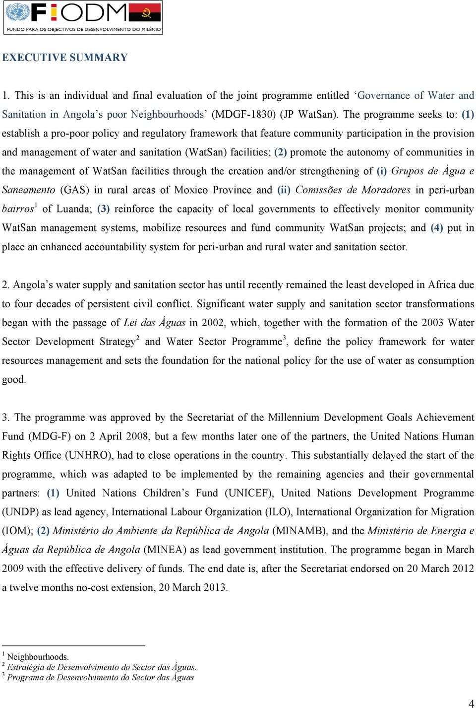 promote the autonomy of communities in the management of WatSan facilities through the creation and/or strengthening of (i) Grupos de Água e Saneamento (GAS) in rural areas of Moxico Province and