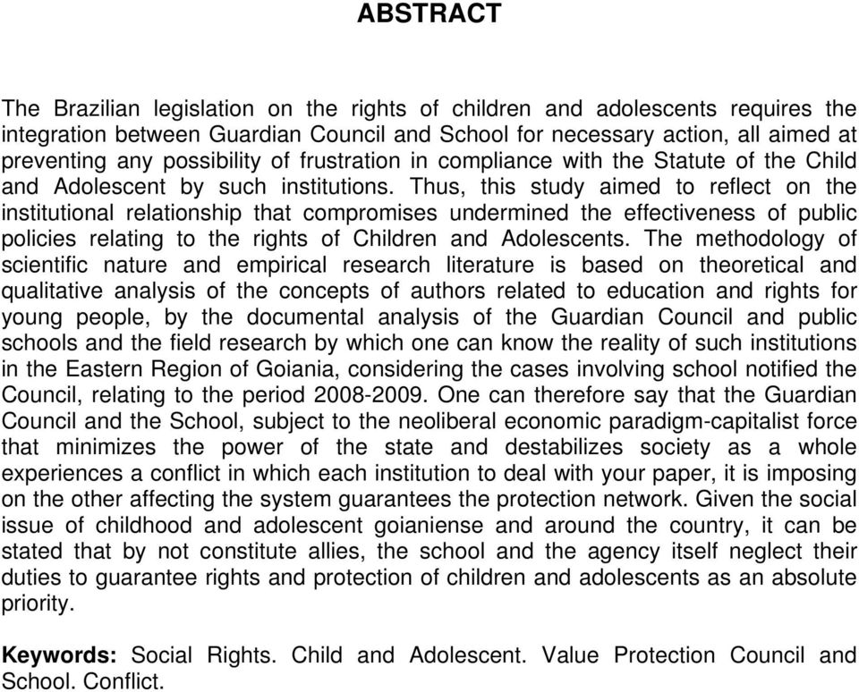 Thus, this study aimed to reflect on the institutional relationship that compromises undermined the effectiveness of public policies relating to the rights of Children and Adolescents.