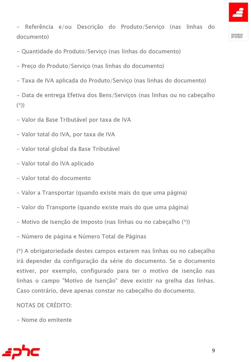 taxa de IVA - Valor total global da Base Tributável - Valor total do IVA aplicado - Valor total do documento - Valor a Transportar (quando existe mais do que uma página) - Valor do Transporte (quando