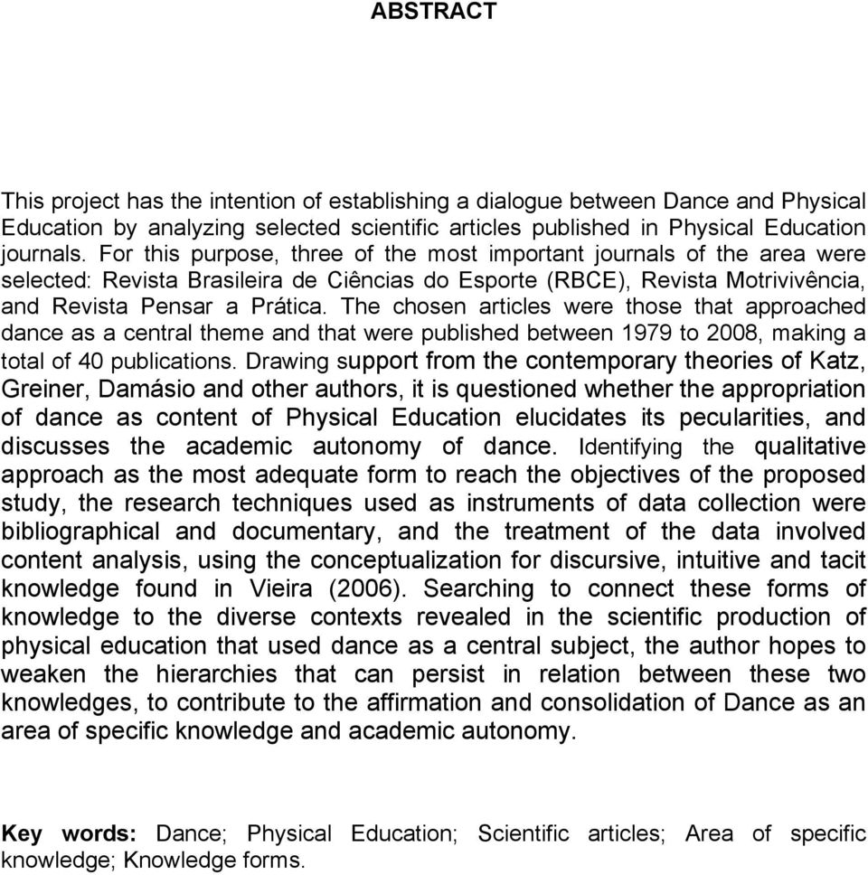 The chosen articles were those that approached dance as a central theme and that were published between 1979 to 2008, making a total of 40 publications.