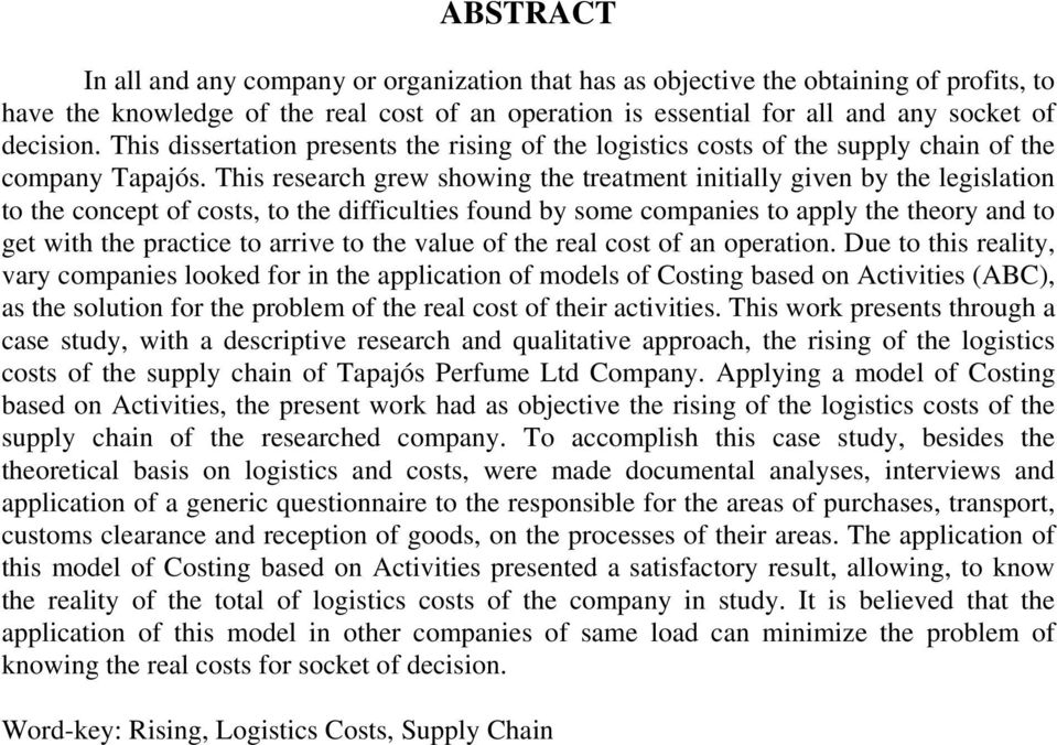 This research grew showing the treatment initially given by the legislation to the concept of costs, to the difficulties found by some companies to apply the theory and to get with the practice to