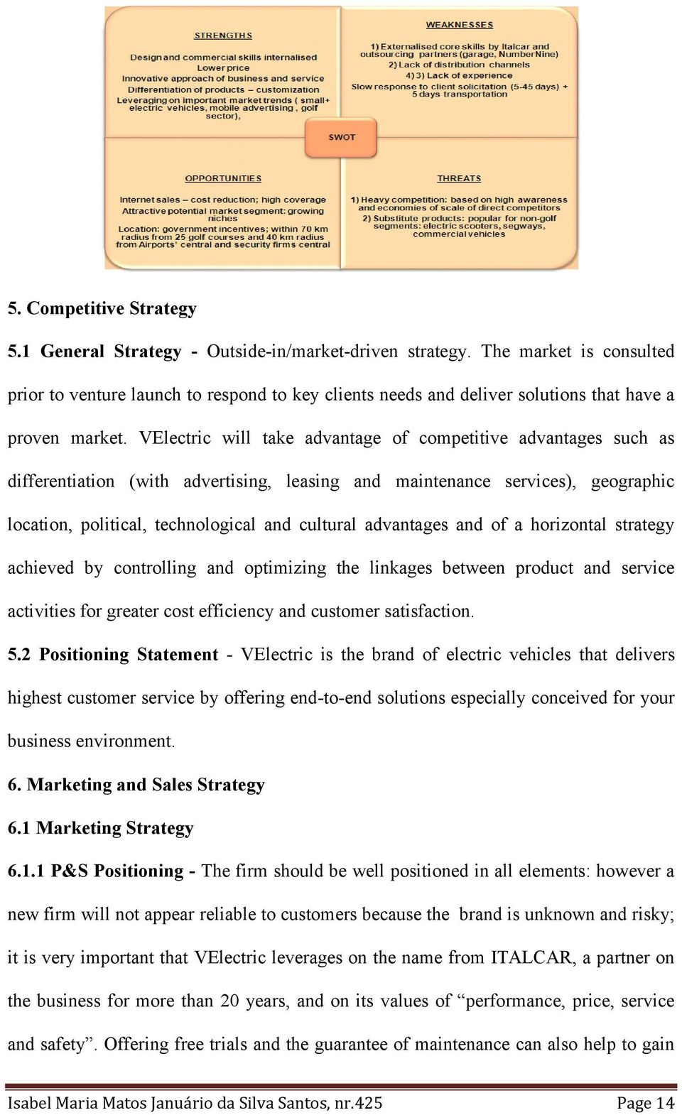 VElectric will take advantage of competitive advantages such as differentiation (with advertising, leasing and maintenance services), geographic location, political, technological and cultural