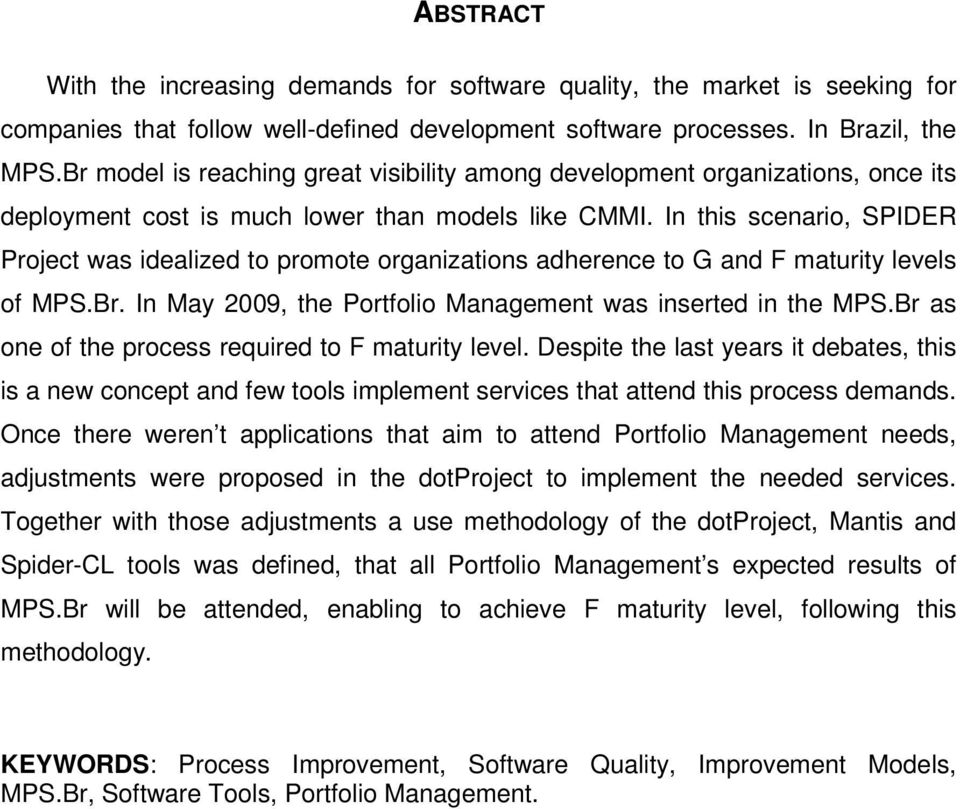 In this scenario, SPIDER Project was idealized to promote organizations adherence to G and F maturity levels of MPS.Br. In May 2009, the Portfolio Management was inserted in the MPS.
