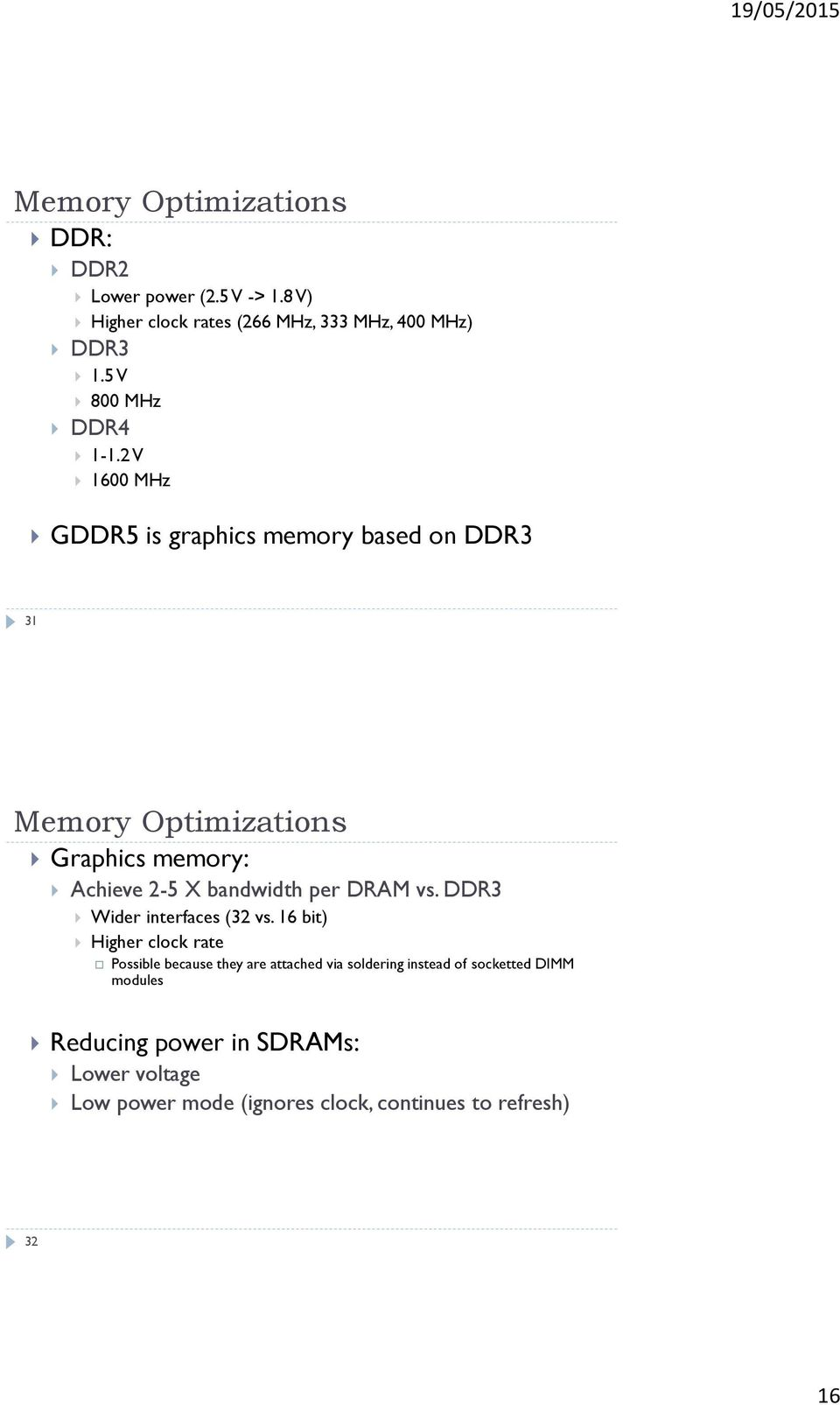 2 V 1600 MHz GDDR5 is graphics memory based on DDR3 31 Memory Optimizations Graphics memory: Achieve 2-5 X bandwidth per DRAM