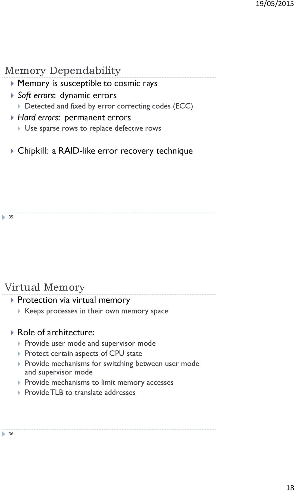 memory Keeps processes in their own memory space Role of architecture: Provide user mode and supervisor mode Protect certain aspects of CPU state