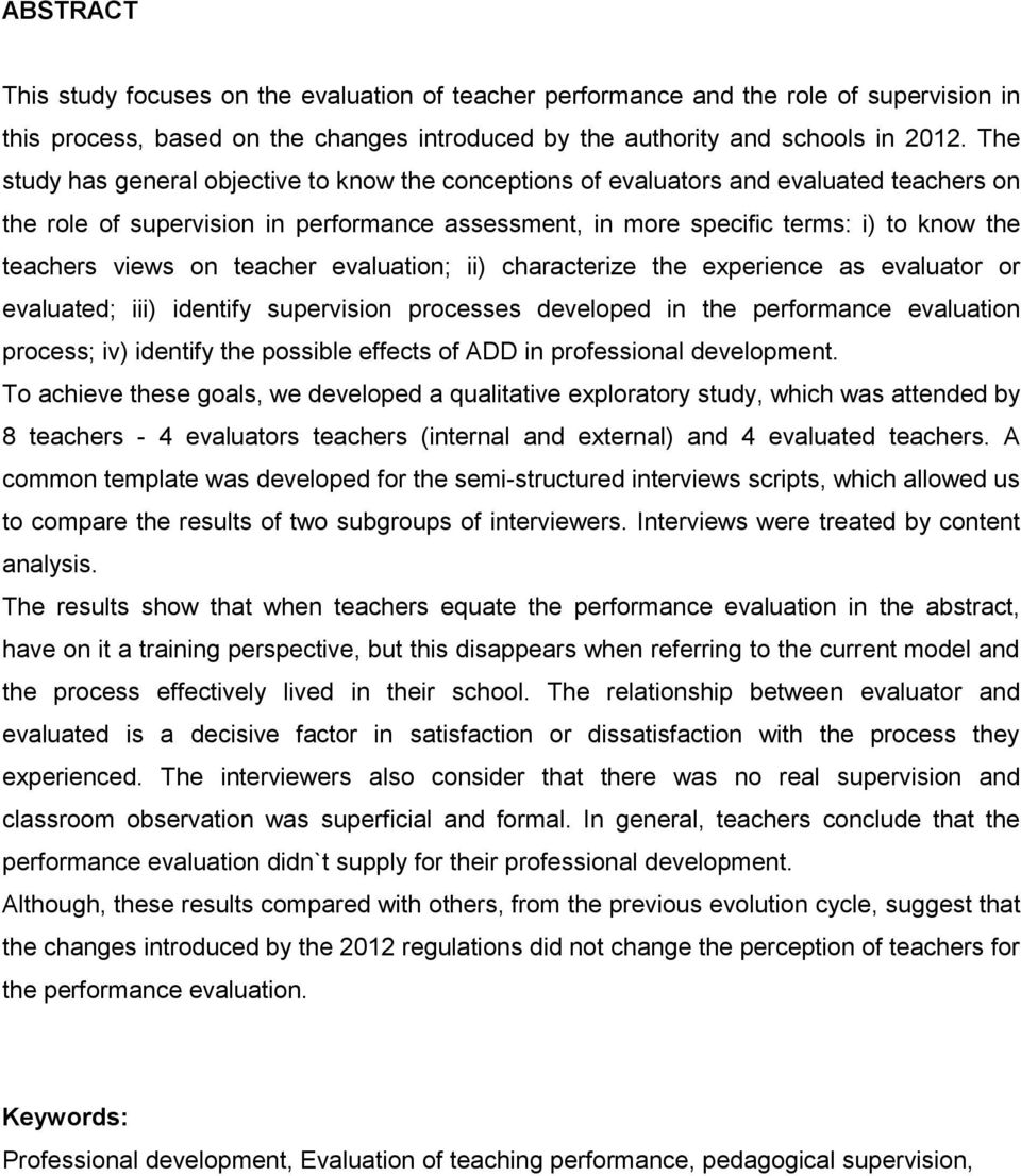 views on teacher evaluation; ii) characterize the experience as evaluator or evaluated; iii) identify supervision processes developed in the performance evaluation process; iv) identify the possible