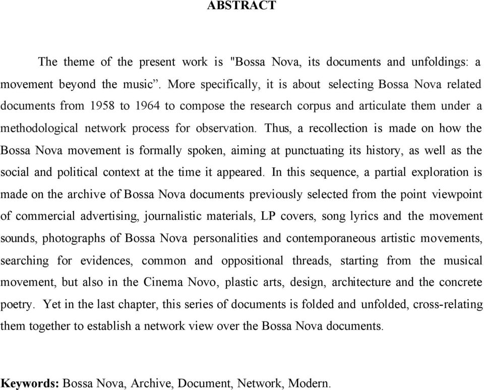 Thus, a recollection is made on how the Bossa Nova movement is formally spoken, aiming at punctuating its history, as well as the social and political context at the time it appeared.