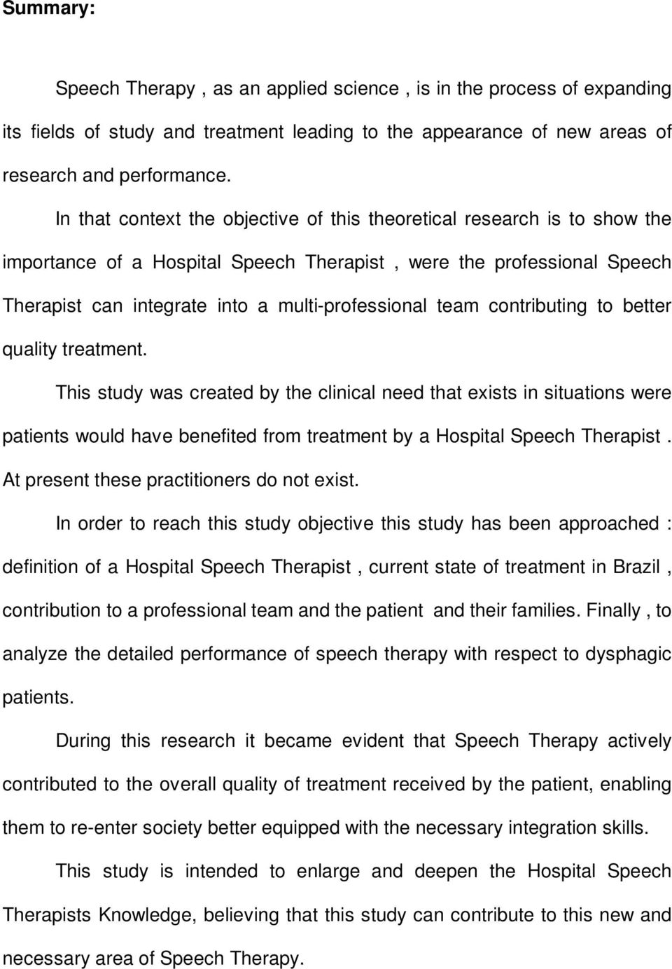 team contributing to better quality treatment. This study was created by the clinical need that exists in situations were patients would have benefited from treatment by a Hospital Speech Therapist.