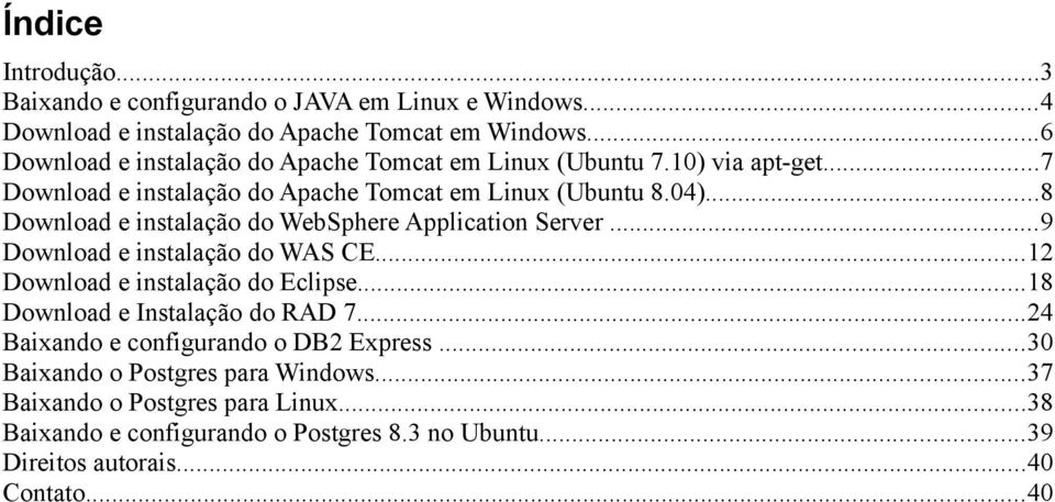 ..8 Download e instalação do WebSphere Application Server...9 Download e instalação do WAS CE...12 Download e instalação do Eclipse.
