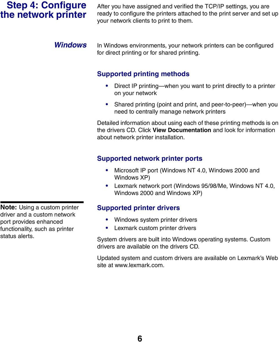 Supported printing methods Direct IP printing when you want to print directly to a printer on your network Shared printing (point and print, and peer-to-peer) when you need to centrally manage