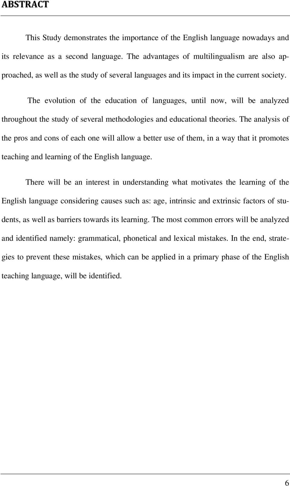 The evolution of the education of languages, until now, will be analyzed throughout the study of several methodologies and educational theories.