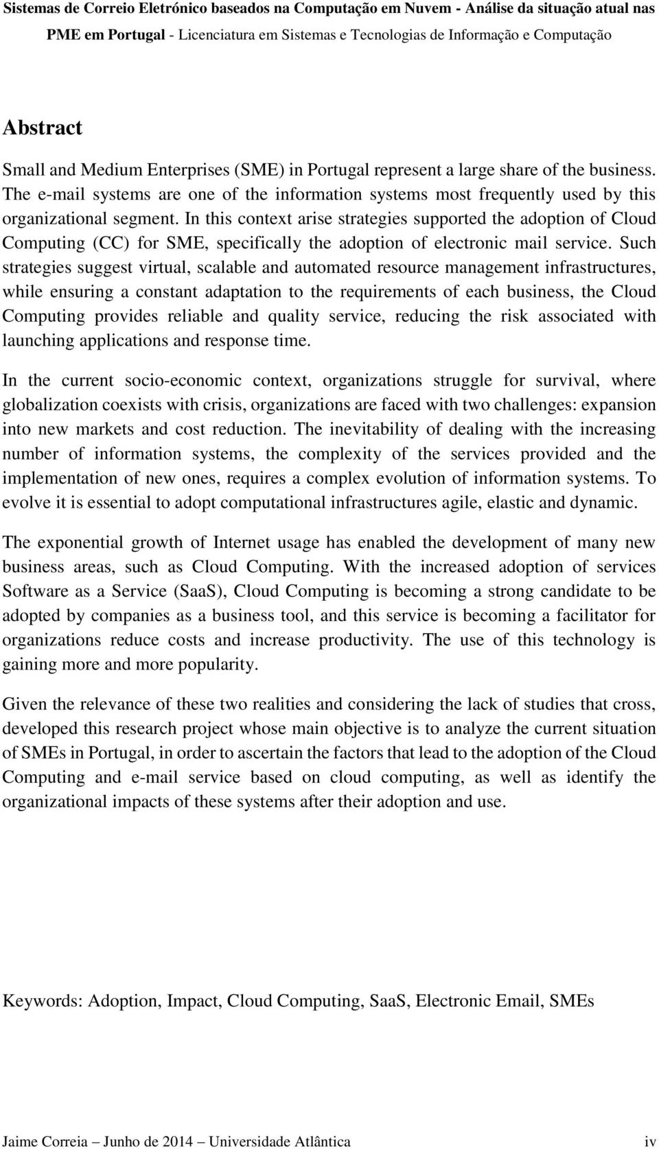 In this context arise strategies supported the adoption of Cloud Computing (CC) for SME, specifically the adoption of electronic mail service.