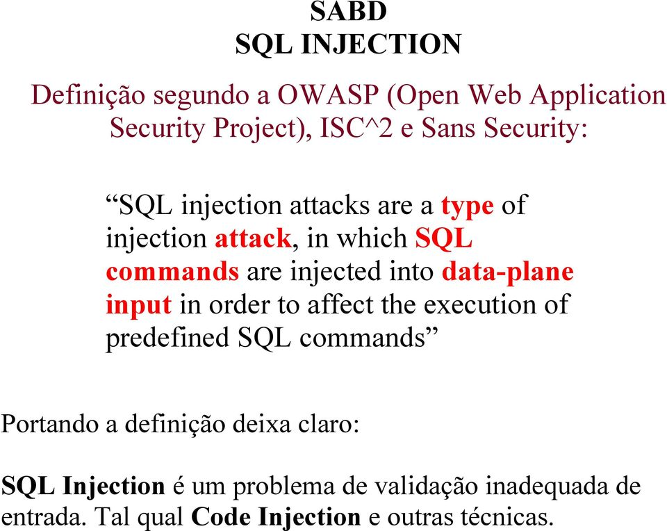 input in order to affect the execution of predefined SQL commands Portando a definição deixa claro: