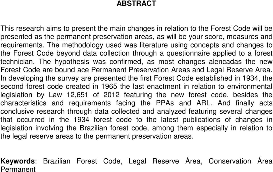 The hypothesis was confirmed, as most changes alencadas the new Forest Code are bound ace Permanent Preservation Areas and Legal Reserve Area.