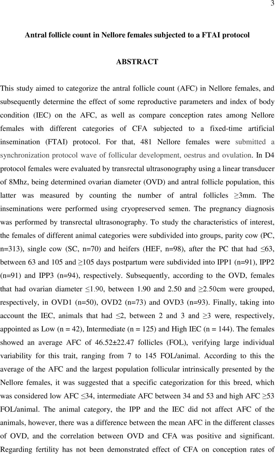fixed-time artificial insemination (FTAI) protocol. For that, 481 Nellore females were submitted a synchronization protocol wave of follicular development, oestrus and ovulation.