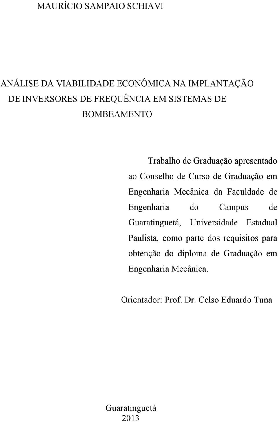 Faculdade de Engenharia do Campus de Guaratinguetá, Universidade Estadual Paulista, como parte dos requisitos