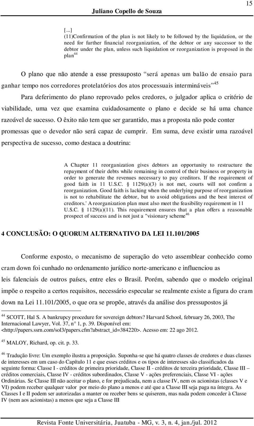 such liquidation or reorganization is proposed in the plan 44 O plano que não atende a esse pressuposto será apenas um balão de ensaio para ganhar tempo nos corredores protelatórios dos atos