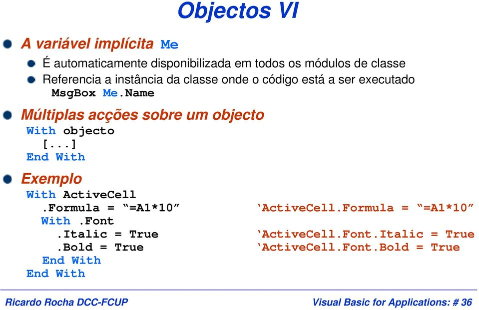 Name Múltiplas acções sobre um objecto With objecto [...] End With Exemplo With ActiveCell.Formula = =A1*10 With.