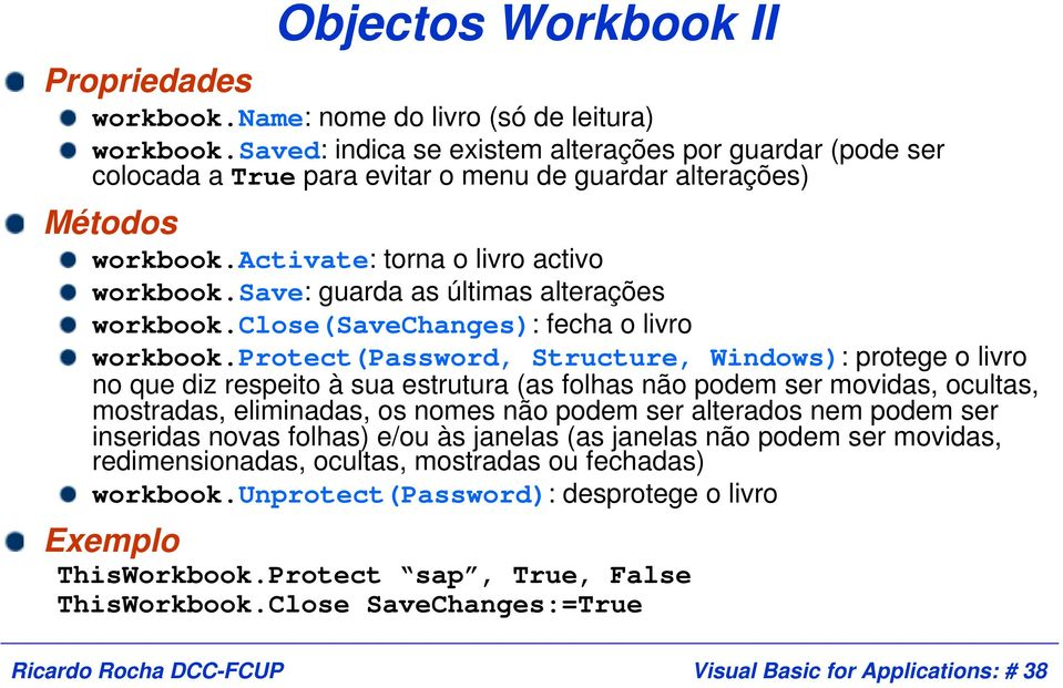 save: guarda as últimas alterações workbook.close(savechanges): fecha o livro workbook.