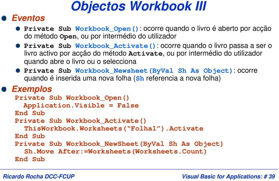 As Object): ocorre quando é inserida uma nova folha (Sh referencia a nova folha) Exemplos Private Sub Workbook_Open() Application.