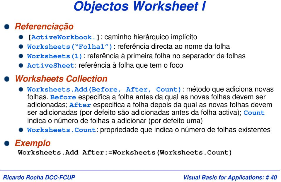 o foco Worksheets Collection Worksheets.Add(Before, After, Count): método que adiciona novas folhas.
