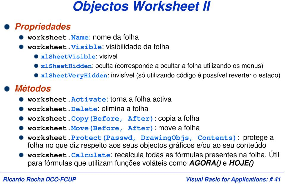 reverter o estado) Métodos worksheet.activate: torna a folha activa worksheet.delete: elimina a folha worksheet.copy(before, After): copia a folha worksheet.