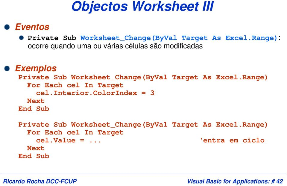Target As Excel.Range) For Each cel In Target cel.interior.