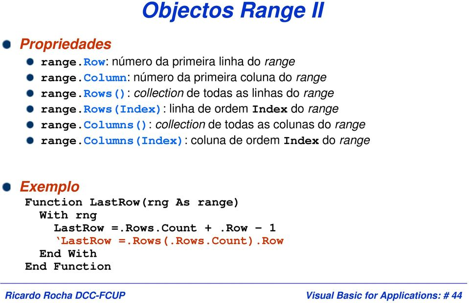 rows(index): linha de ordem Index do range range.columns(): collection de todas as colunas do range range.