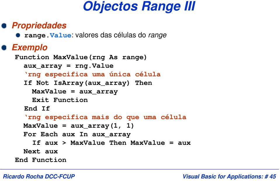 value rng especifica uma única célula If Not IsArray(aux_array) Then MaxValue = aux_array Exit Function