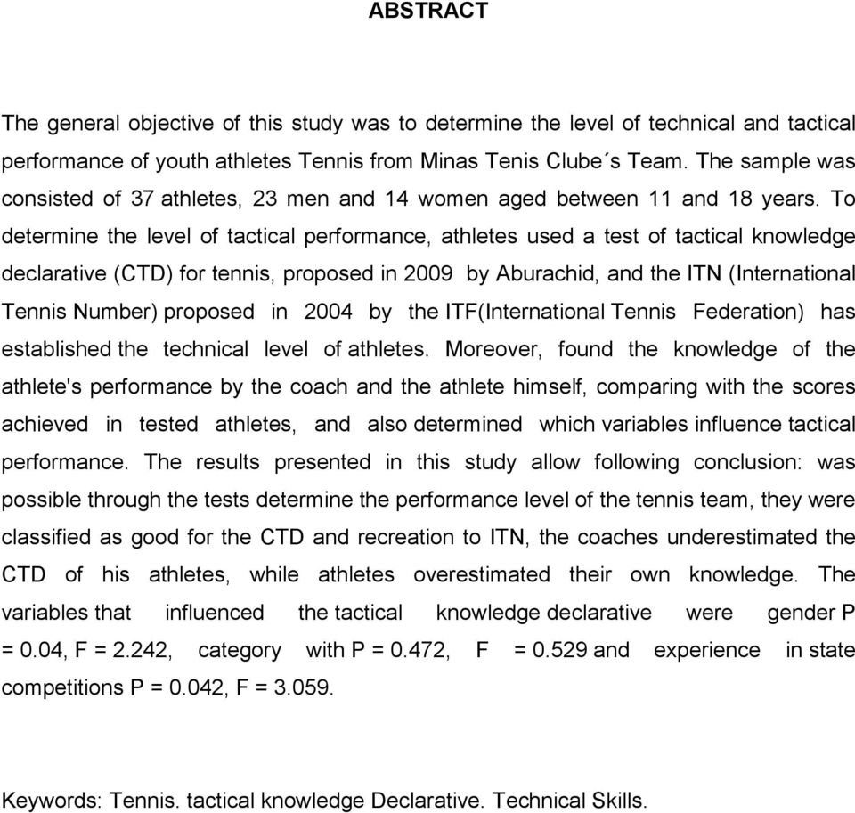 To determine the level of tactical performance, athletes used a test of tactical knowledge declarative (CTD) for tennis, proposed in 2009 by Aburachid, and the ITN (International Tennis Number)