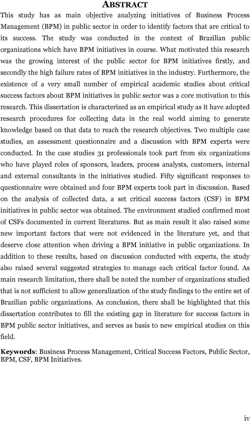 What motivated this research was the growing interest of the public sector for BPM initiatives firstly, and secondly the high failure rates of BPM initiatives in the industry.