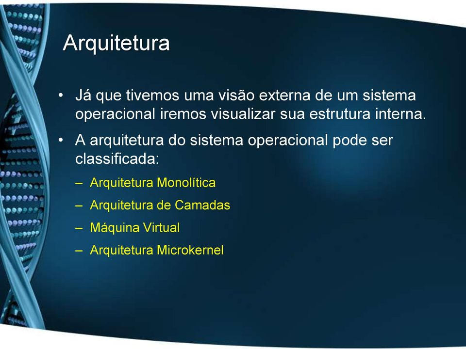 A arquitetura do sistema operacional pode ser classificada: