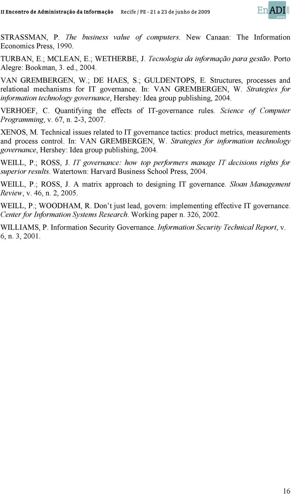 Strategies for information technology governance, Hershey: Idea group publishing, 2004. VERHOEF, C. Quantifying the effects of IT-governance rules. Science of Computer Programming, v. 67, n.