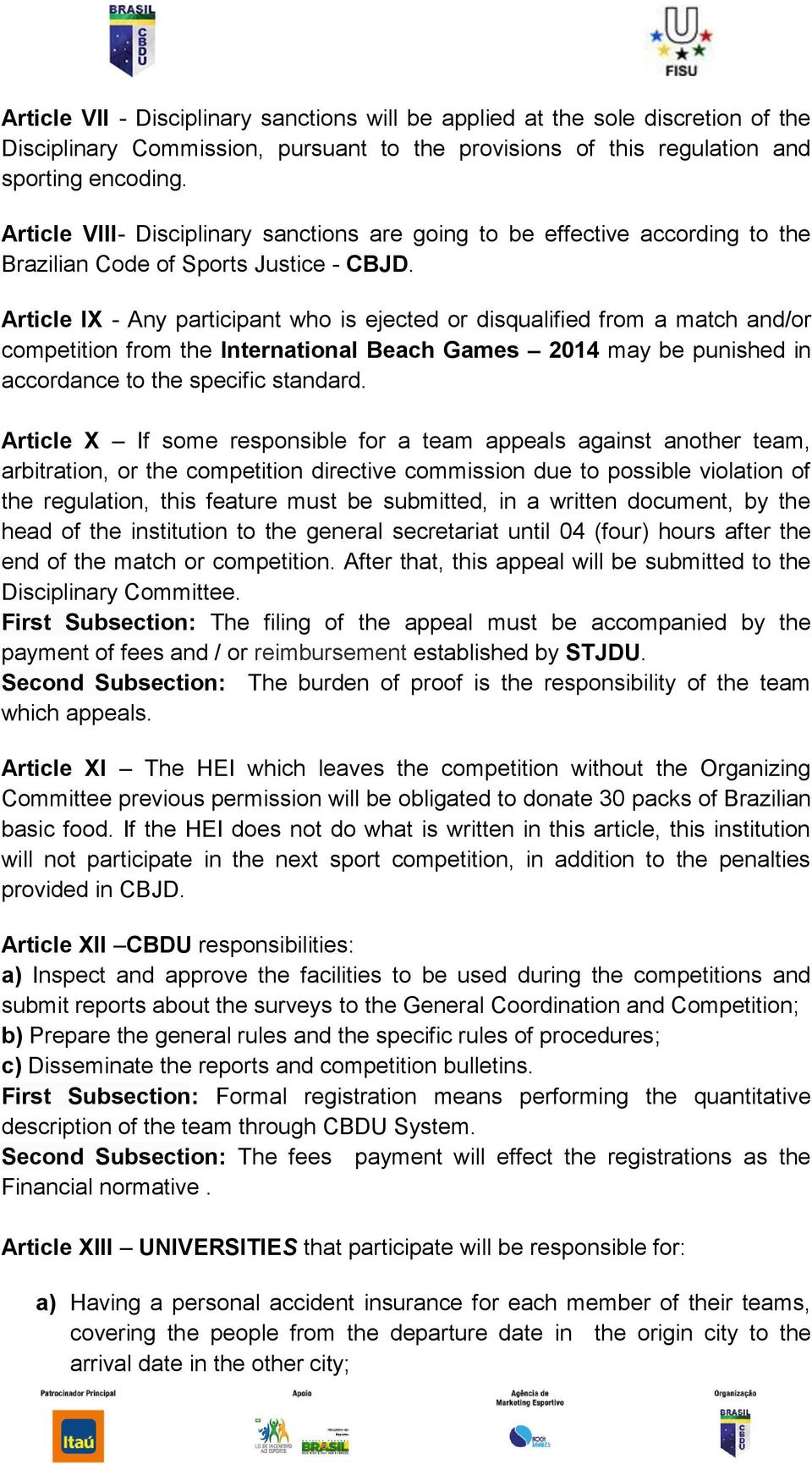Article IX - Any participant who is ejected or disqualified from a match and/or competition from the International Beach Games 2014 may be punished in accordance to the specific standard.