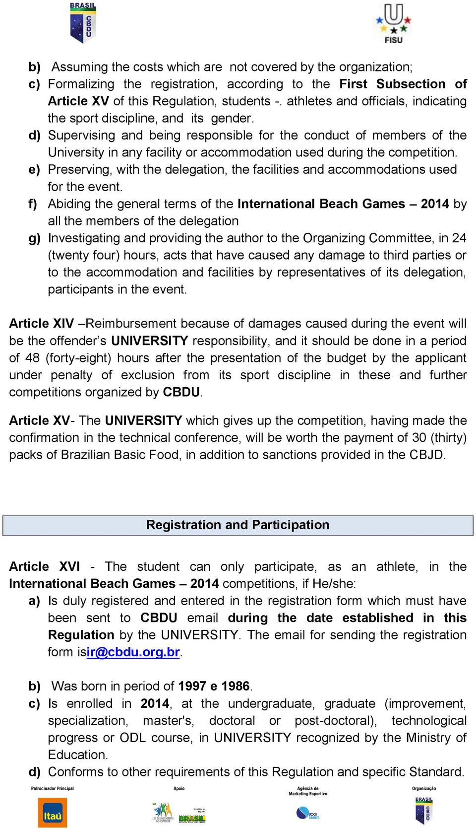 d) Supervising and being responsible for the conduct of members of the University in any facility or accommodation used during the competition.