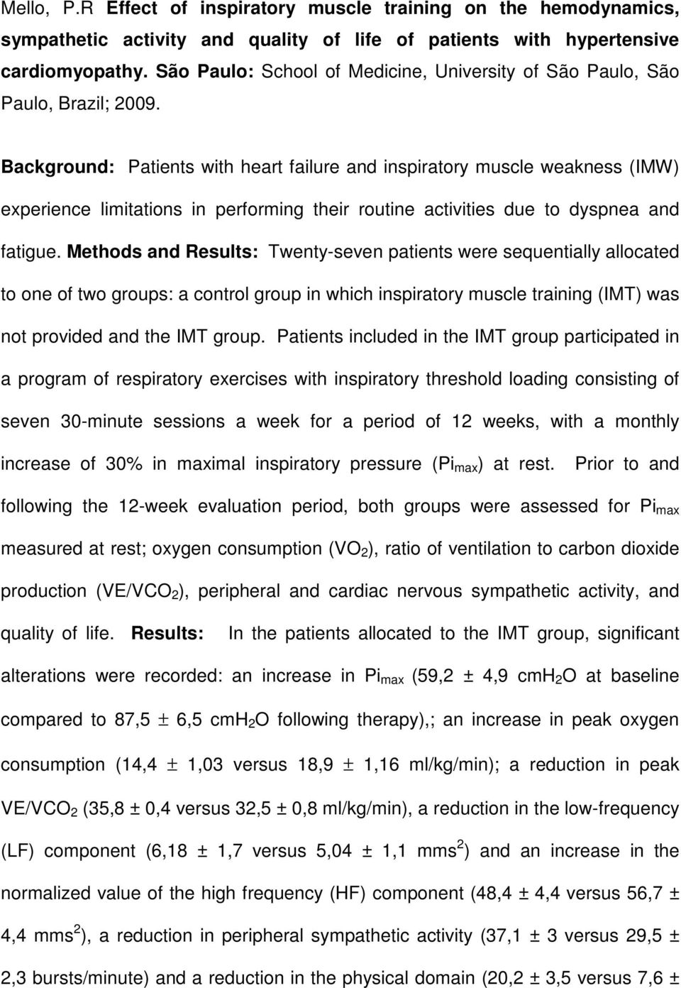 Background: Patients with heart failure and inspiratory muscle weakness (IMW) experience limitations in performing their routine activities due to dyspnea and fatigue.