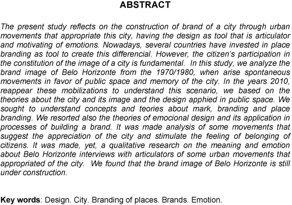 In this study, we analyze the brand image of Belo Horizonte from the 1970/1980, when arise spontaneous movements in favor of public space and memory of the city.
